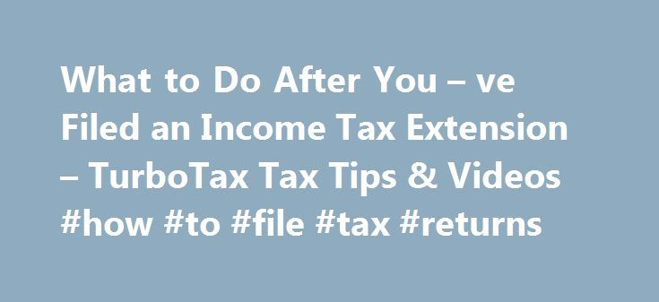 What to Do After You – ve Filed an Income Tax Extension – TurboTax Tax Tips & Videos #how #to #file #tax #returns http://income.nef2.com/what-to-do-after-you-ve-filed-an-income-tax-extension-turbotax-tax-tips-videos-how-to-file-tax-returns/  #income tax extension # What to Do After You ve Filed an Income Tax Extension The above article is intended to provide generalized financial information designed to educate a broad segment of the public; it does not give personalized tax, investment…