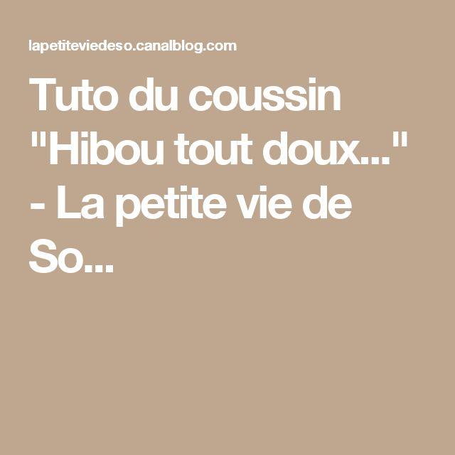 """Tuto du coussin """"Hibou tout doux..."""" - La petite vie de So..."""