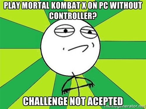 Challenge Accepted 2 - Play Mortal Kombat X on pc without controller? Challenge not acepted