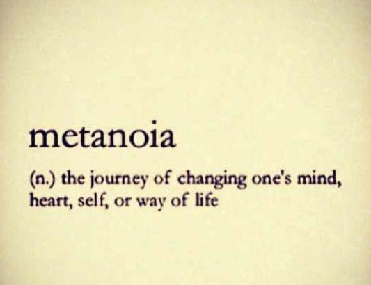 Metanoia : El arte de cambiarse en cuanto a la mente, el corazón, la forma de vivir, y a sí mismo. <3