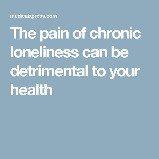 The pain of chronic loneliness can be detrimental to your health