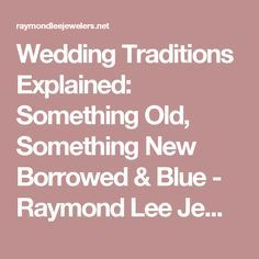 Wedding Traditions Explained: Something Old, Something New Borrowed & Blue - Raymond Lee Jewelers Blog