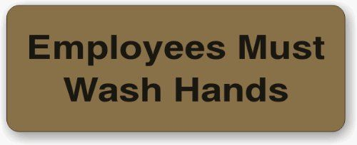 Employees Must Wash Hands Sign Beige by Recognition Specialties. $8.95. Reversed Engraved. Indoor/Outdoor Use. Beige is PMS7504. 3'' by 8'' Sign. High quality employees must wash hands sign is a great reminder for your employees. Sign is made of sturdy materials rated for indoor or outdoor use.