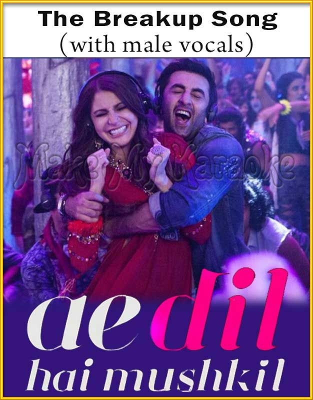 http://makemykaraoke.com/the-breakup-song-with-male-vocals-ae-dil-hai-mushkil-video-karaoke.html  The Breakup Song (With Male Vocals) - Ae Dil Hai Mushkil (MP3 And Video Karaoke Format)
