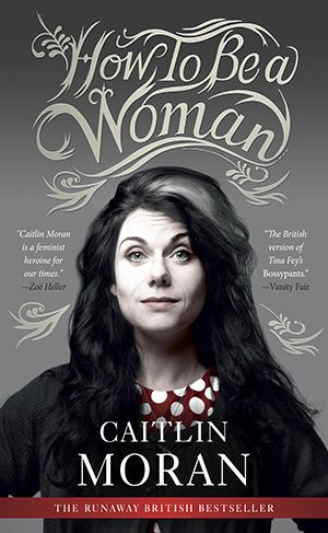 How to Be a Woman - Caitlin Moran | Smart & Funny Memoir, Highly Recommended to all | http://bookstoker.com/