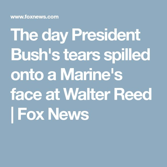 The day President Bush's tears spilled onto a Marine's face at Walter Reed | Fox News