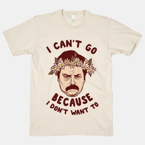 I Can't Go Because I Don't Want... | T-Shirts, Tank Tops, Sweatshirts and Hoodies | HUMAN