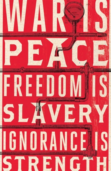 WAR IS PEACE  FREEDOM IS SLAVERY IGNORANCE IS STRENGTH  1984. Big Brother is Watching.