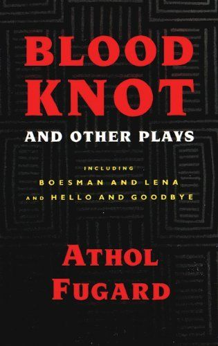 Blood Knot and Other Plays including Boesman And Lena and Hello And Goodbye by Athol Fugard