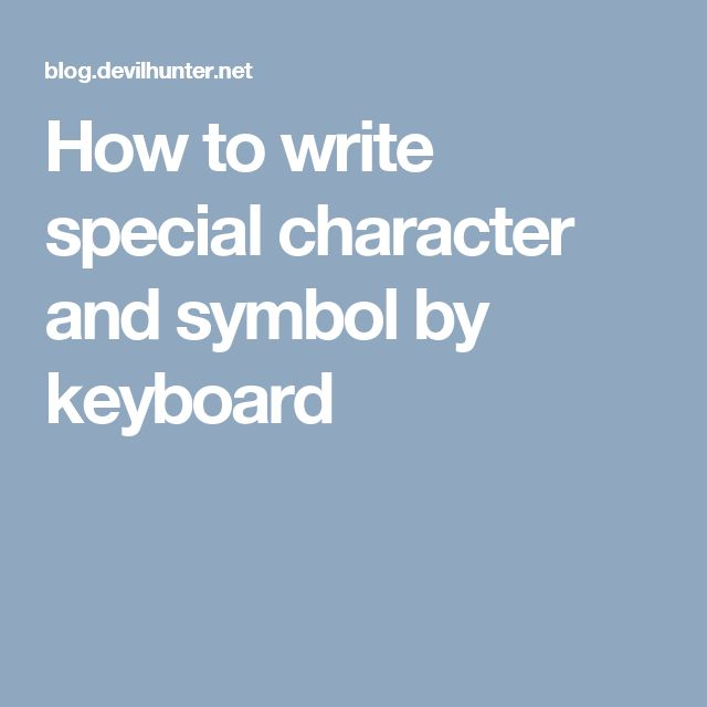 How to write special character and symbol by keyboard