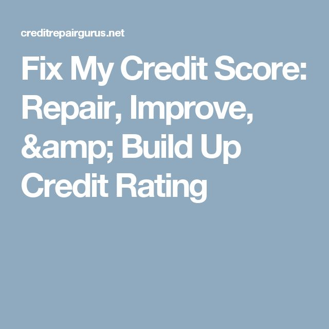 Fix My Credit Score: Repair, Improve, & Build Up Credit Rating