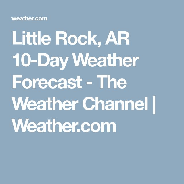 Little Rock, AR 10-Day Weather Forecast - The Weather Channel | Weather.com