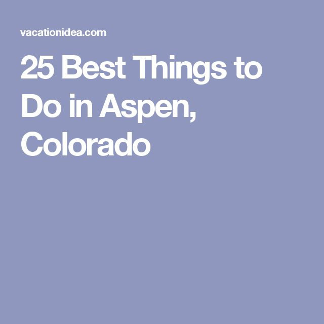 25 Best Things to Do in Aspen, Colorado