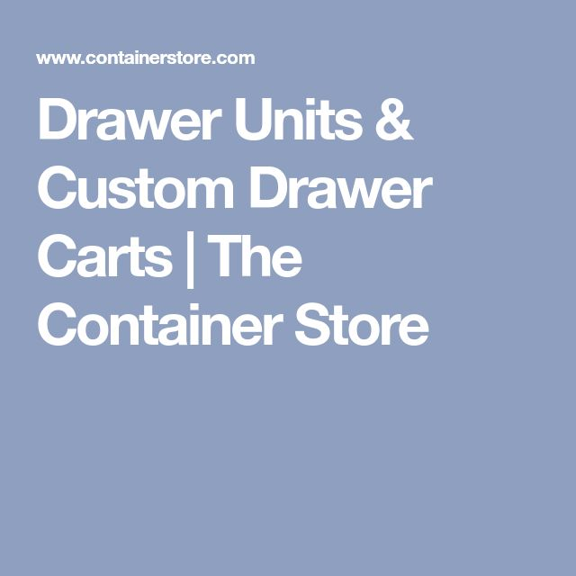 Drawer Units & Custom Drawer Carts   The Container Store