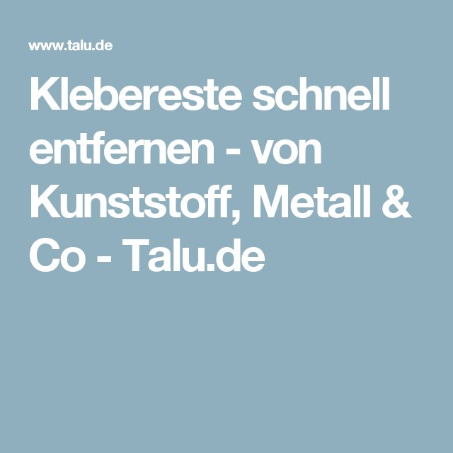 klebereste schnell entfernen von kunststoff metall co genial pinterest. Black Bedroom Furniture Sets. Home Design Ideas