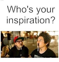 ... Oh, you know, Bach... XD Or guys who are in a band, called Pierce the Veil, and stick sharpies up their noses. <3