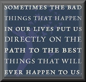 So absolutely true! Of any and every kind of bad thing, sometimes you just have to look very hard or wait longer than you'd like to find that amazing silver lining.