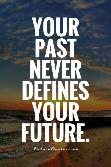Your past never defines your future. Inspirational quotes on PictureQuotes.com.