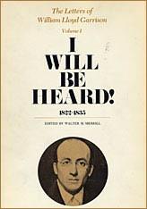 The Letters of William Lloyd Garrison, Volume I: I Will be Heard!