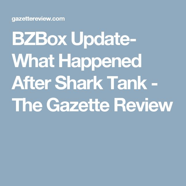 BZBox Update- What Happened After Shark Tank - The Gazette Review