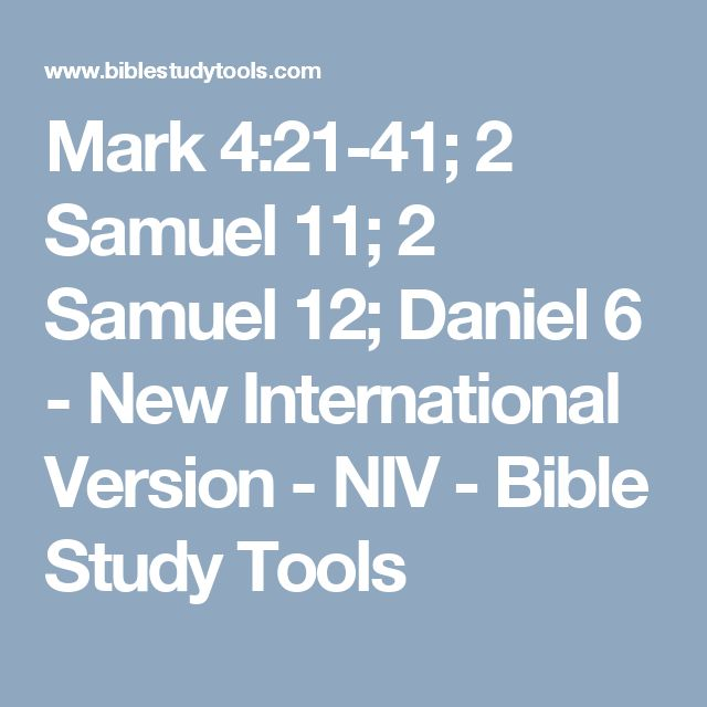 Mark 4:21-41; 2 Samuel 11; 2 Samuel 12; Daniel 6 - New International Version - NIV - Bible Study Tools