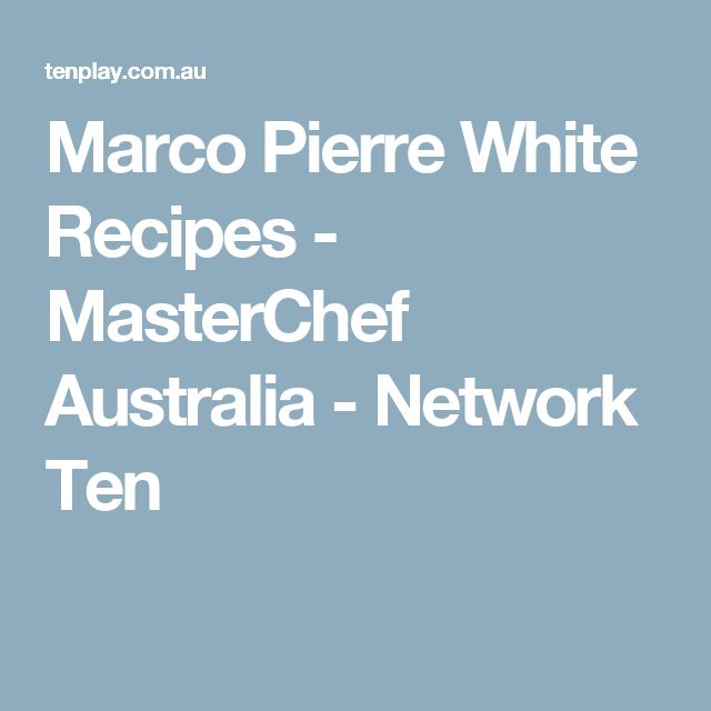 Marco Pierre White Recipes - MasterChef Australia - Network Ten