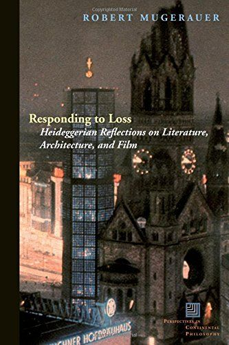 Responding to Loss: Heideggerian Reflections on Literature, Architecture, and Film (Perspectives in...