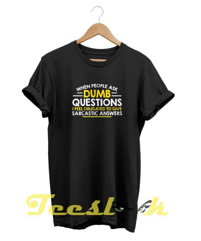 Dumb Questions tees shirt | Tshirt Funny Shirt | Shirts