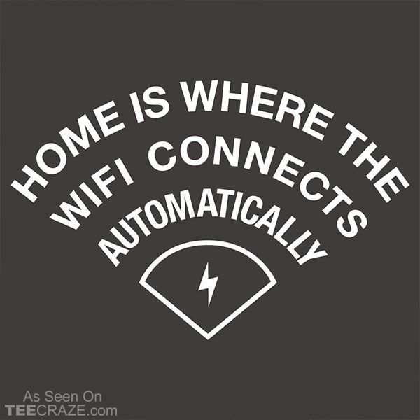 Home Is Where The Wifi Connects Automatically T Shirt Funny Quotes Words Humor