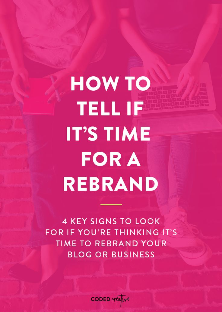 Thinking about rebranding? Here are 4 key signs to look for if you're thinking about reworking your brand!