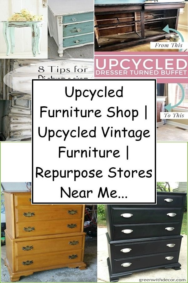Upcycled Furniture Shop Upcycled Vintage Furniture Repurpose Stores Near Me Furniture Furniture Shop Repurposed