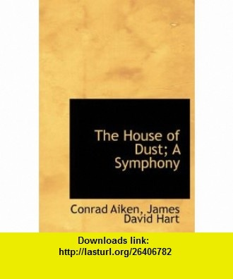 The House of Dust; A Symphony (9781113941626) Conrad Aiken, James David Hart , ISBN-10: 1113941626  , ISBN-13: 978-1113941626 ,  , tutorials , pdf , ebook , torrent , downloads , rapidshare , filesonic , hotfile , megaupload , fileserve