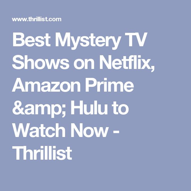 Best Mystery TV Shows on Netflix, Amazon Prime & Hulu to Watch Now - Thrillist