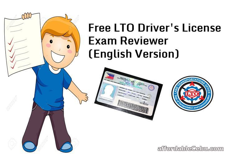 Here's a free Driver's License exam reviewer from LTO. I'm sure you will have a 95% chance to pass the exam if you study this reviewer carefully.   Read more: http://www.affordablecebu.com/load/philippine_government/free_lto_driver_39_s_license_exam_reviewer_english_version/5-1-0-30230