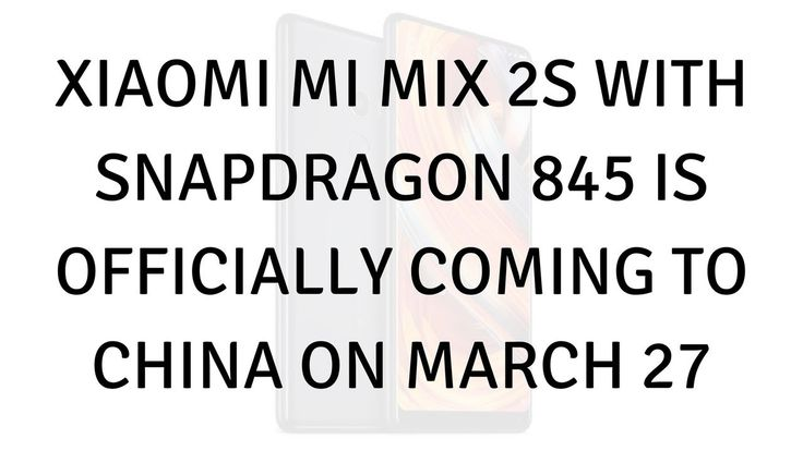 Daily Tech News - Xiaomi Mi MIX 2S with Snapdragon 845 is officially coming to China on March 27 - #mobiledevices #Xiaomi #MiMIX2S #with #Snapdragon845 #officially #coming #China #March27