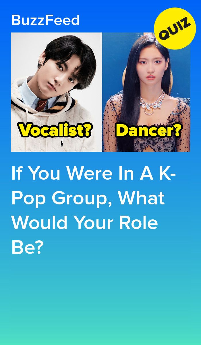 If You Were In A K Pop Group What Would Your Role Be Interesting Quizzes Pop Group Fun Quizzes