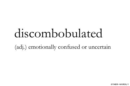 discombobulated  ...One of my favorite words :)