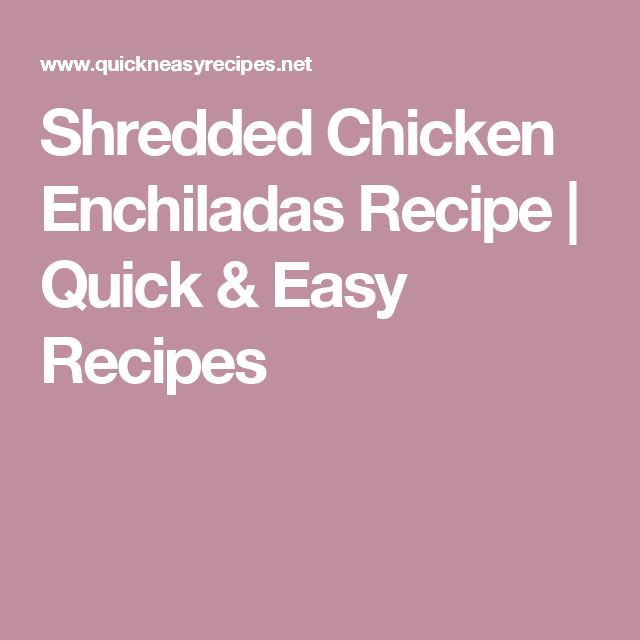 Shredded Chicken Enchiladas Recipe | Quick & Easy Recipes