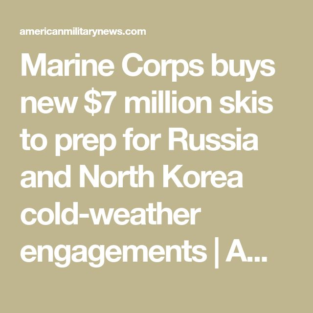 Marine Corps buys new $7 million skis to prep for Russia and North Korea cold-weather engagements | American Military News