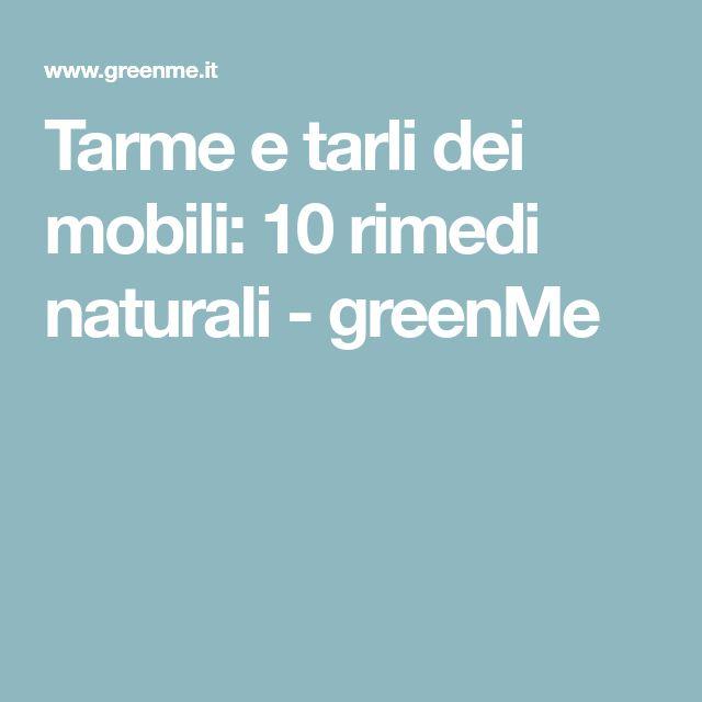 Tarme e tarli dei mobili: 10 rimedi naturali - greenMe