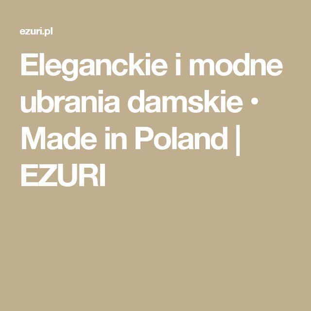 Eleganckie i modne ubrania damskie • Made in Poland   EZURI