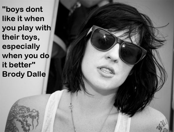 Boys don't like when you play with there toys especially when you do it better  | Brody Dalle