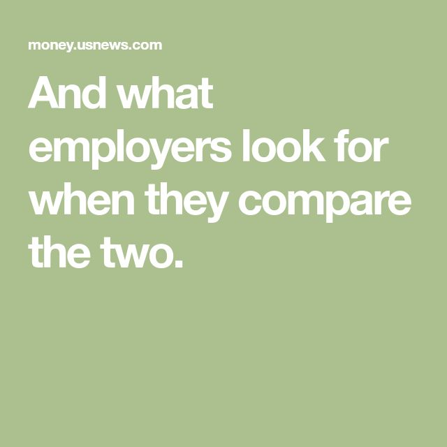 And what employers look for when they compare the two.