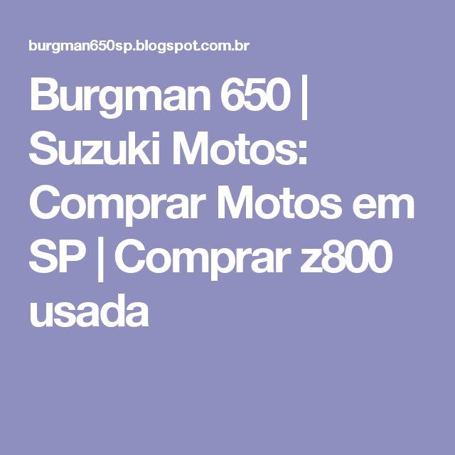 Burgman 650 | Suzuki Motos: Comprar Motos em SP | Comprar z800 usada
