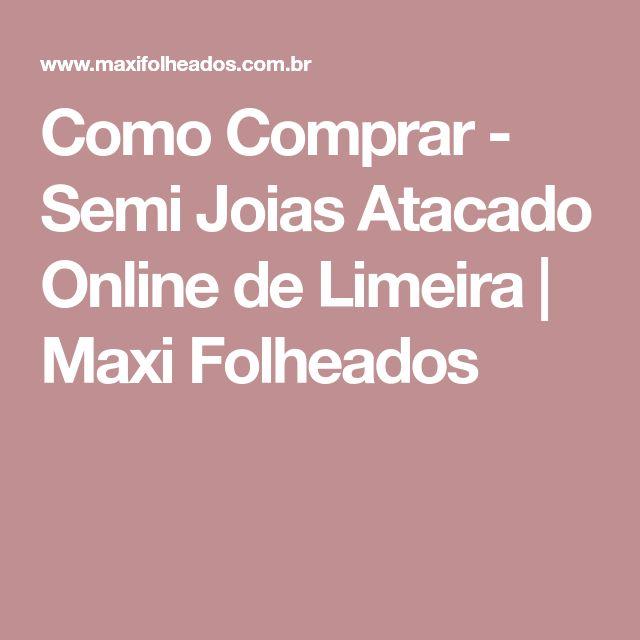 Como Comprar - Semi Joias Atacado Online de Limeira   Maxi Folheados