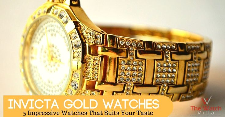 5 Impressive Invicta Gold Watches That Suits Your Taste