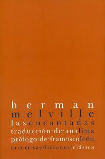 Las Encantadas, de Herman Melville (1854).  Las encantadas o Islas encantadas / Herman Melville ; traducción de Ana Lima ; prólogo de Francisco León. -- La Laguna : Artemisa, D.L. 2006  http://absysnetweb.bbtk.ull.es/cgi-bin/abnetopac01?TITN=348167