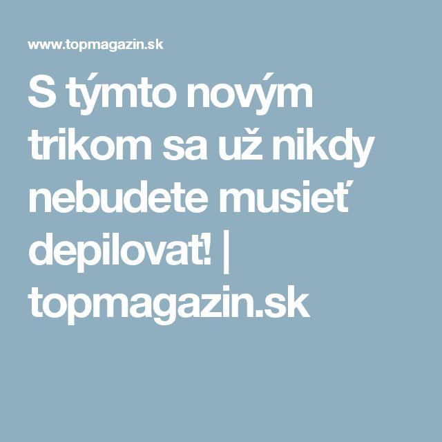 S týmto novým trikom sa už nikdy nebudete musieť depilovať! | topmagazin.sk