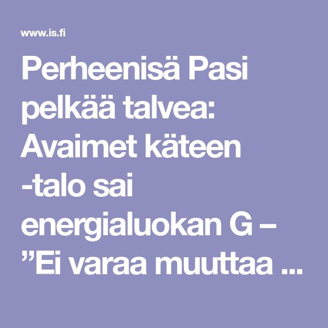 """Perheenisä Pasi pelkää talvea: Avaimet käteen -talo sai energialuokan G – """"Ei varaa muuttaa terveempään taloon"""" - Taloussanomat - Ilta-Sanomat"""