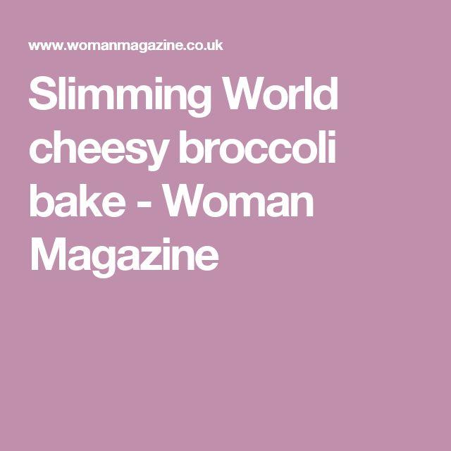 Slimming World cheesy broccoli bake - Woman Magazine